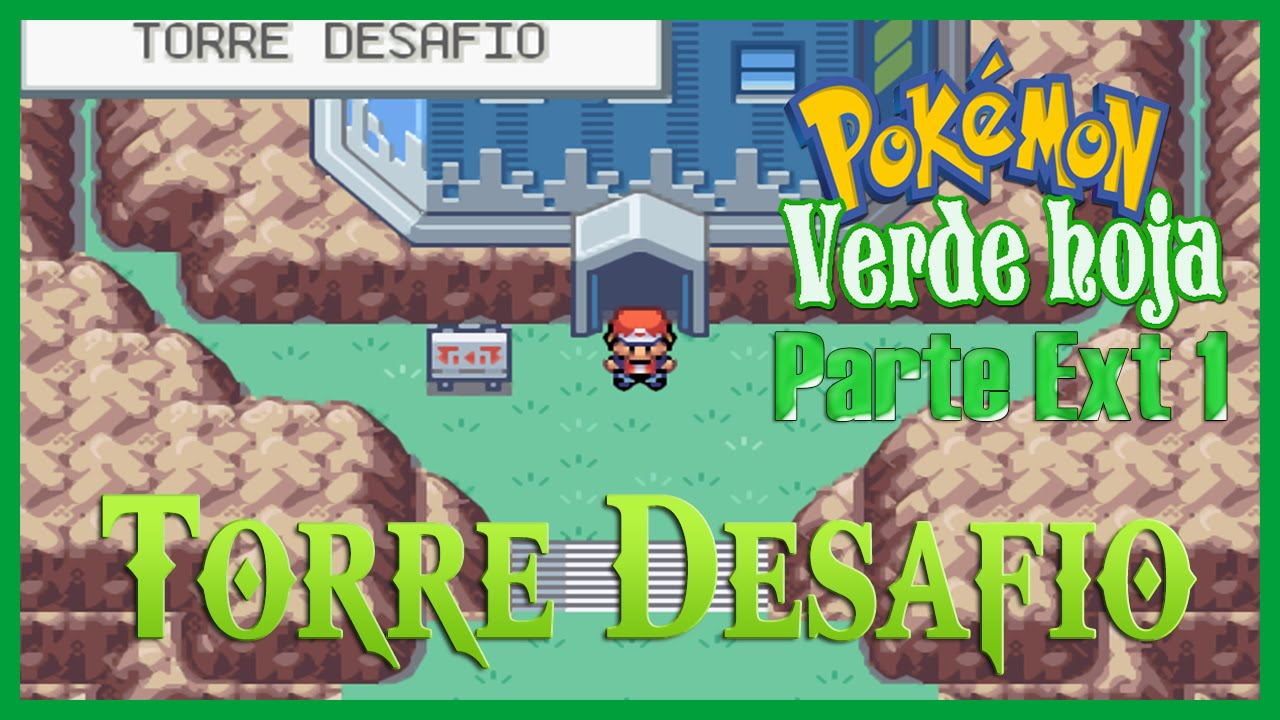 Pokémon Verde Hoja Extra 1 La Torre Desafio Youtube