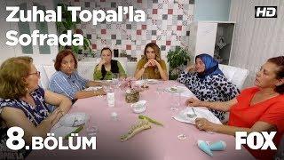Zuhal Topal'la Sofrada 8. Bölüm