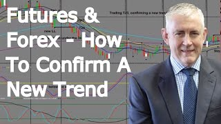 How I Confirm A New Trend When Trading Futures And Forex