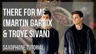 How to play There For Me by Martin Garrix & Troye Sivan on Alto Sax (Tutorial)