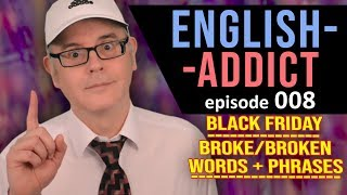 ENGLISH ADDICT - LIVE LESSON 008 - Black Friday - 22nd November 2019 - CHAT LIVE