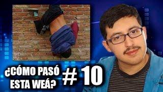 ¿Cómo pasó esta weá? #10 - Chilenito TV