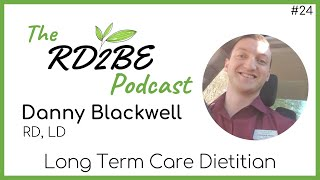 Danny Blackwell: Long Term Care Dietitian - RD2BE Podcast
