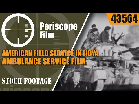 AMERICAN FIELD SERVICE IN LIBYA  AMBULANCE SERVICE FILM WWII NORTH AFRICA 43564
