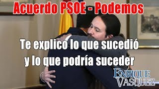Acuerdo Pedro Sánchez - Pablo Iglesias ¿qué va a pasar en España?