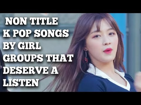 Non Title K Pop Songs By Girl Groups That Deserve A Listen!