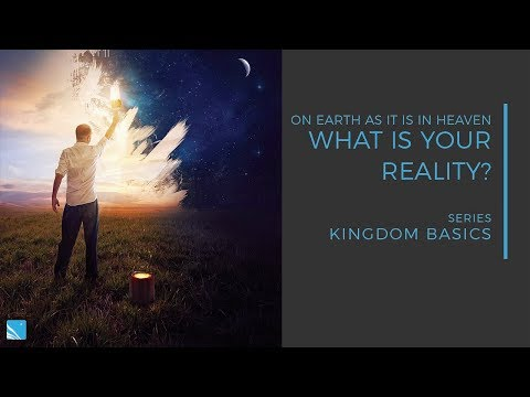 What is Your Reality? | On Earth as it is in Heaven