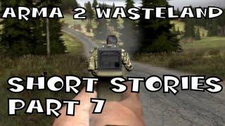 Arma 2 Wasteland: Short Stories - Part 7