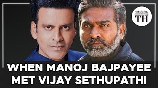 When Manoj Bajpayee met Vijay Sethupathi