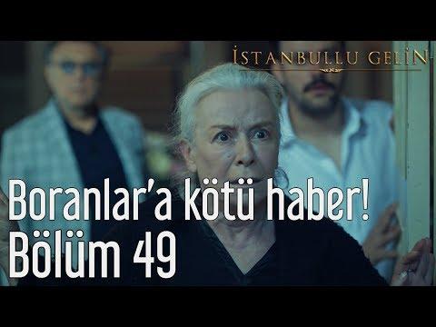 İstanbullu Gelin 49. Bölüm - Boranlara Kötü Haber!