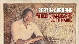Chords For Bertín Osborne Yo Debí Enamorarme De Tu Madre 2018