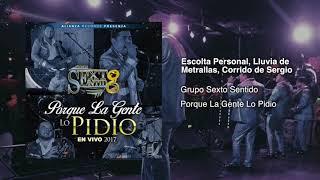 Grupo Sexto Sentido - Escolta Personal, Lluvia de Metrallas, Corrido de Sergio (En Vivo) 2017