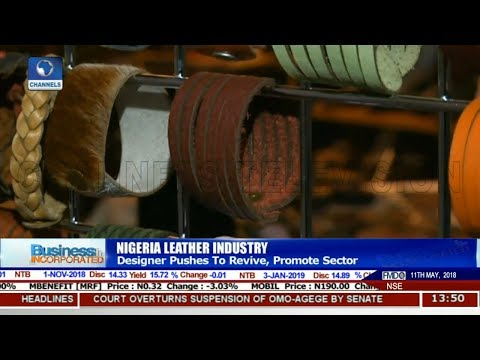 Designer Pushes To Revive Nigeria's Leather Industry | Business Incorporated |