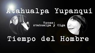 ATAHUALPA, Tiempo del hombre, Voces Olga y Yupanqui
