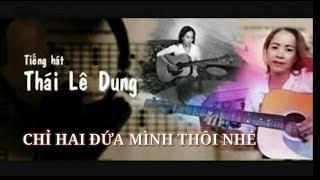 Thái Lê Dung - Chỉ Hai Đứa Mình Thôi Nhé