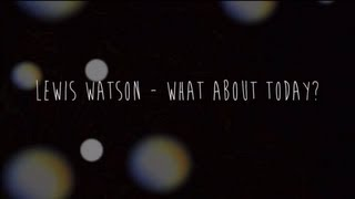 Watch Lewis Watson What About Today video