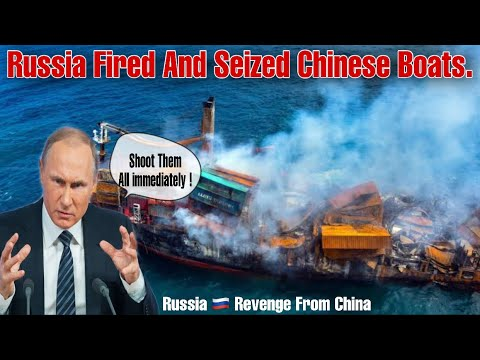 Russia Fired And Seized Chinese Boats. Putin Had Enough Of China Illegal Fishing.