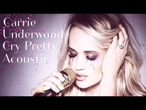 Carrie Underwood - Cry Pretty (Acoustic)