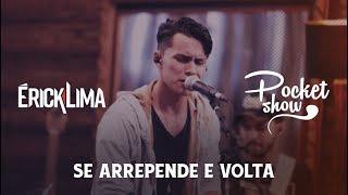 Érick Lima - Se Arrepende e Volta | Pocket Show