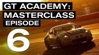 EPISODE 6 - GT Academy MASTERCLASS (2014)