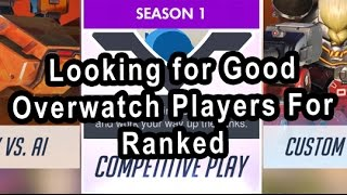 Looking For Good Overwatch Players For Ranked!