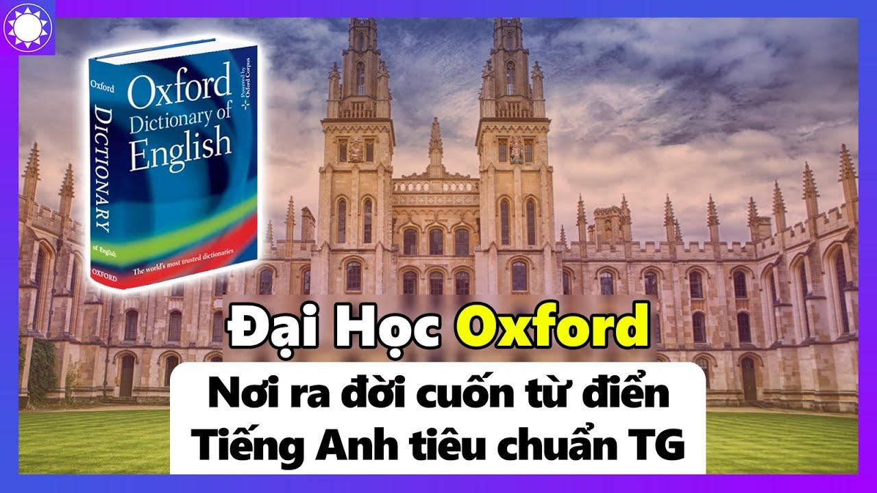 Đại Học Oxford – Nơi Ra Đời Cuốn Từ Điển Tiếng Anh Tiêu Chuẩn Thế Giới