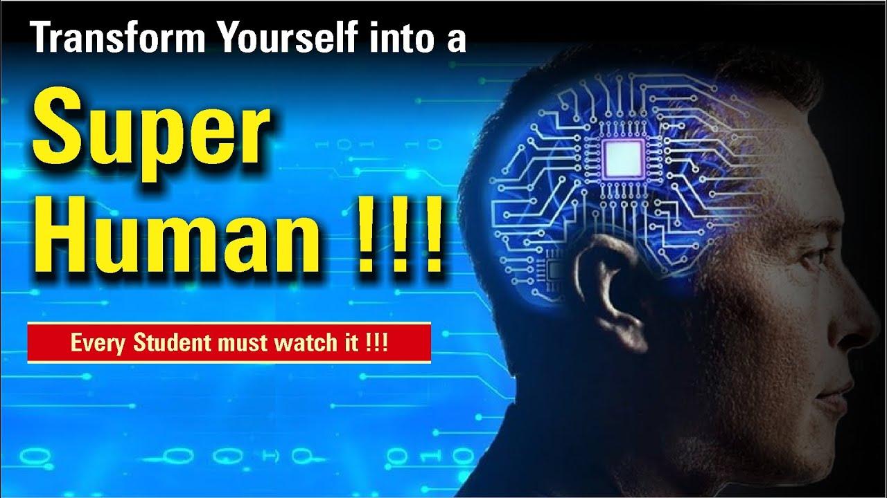 Transform Yourself into a Super Human !!!