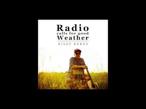 Riley Kerns- Radio Calls for Good Weather [Official Audio]