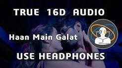 16D AUDIO | Haan Main Galat - Arijit Singh | Love Aaj Kal | Kartik, Sara | Pritam |