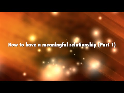 How To Have A Meaningful Relationship (Part I) It All Begins with You | Agape