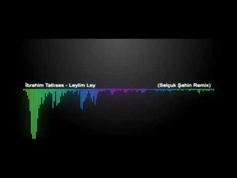 İbrahim Tatlises   Leylim Ley  Selcuk Sahin Remix    YouTube
