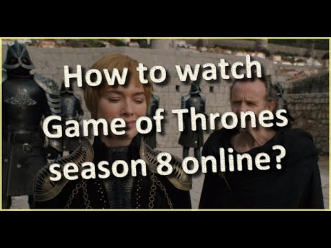How To Watch Game Of Thrones Season 8 Online?