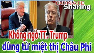 Kh,ô,ng ng,ờ TT. Trump d,ù,ng t,ừ m,i,ệ,t th,ị Ch,â,u Ph,i - Donate Sharing
