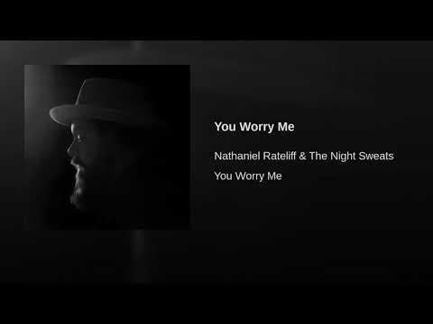 You Worry Me