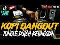 Dj Kopi Dangdut Viral Jungle Dutch Ketinggian  Full Bass Tik Tok  Mp3 - Mp4 Download