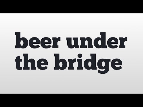 Beer Under The Bridge Meaning And Pronunciation