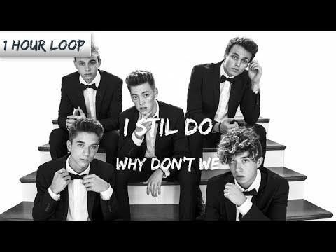 Why Don't We - I Still Do (1 HOUR LOOP)