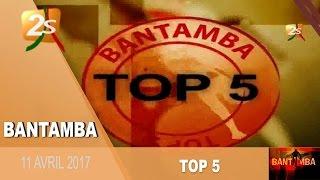 TOP 5 BANTAMBA DU 11 AVRIL 2017