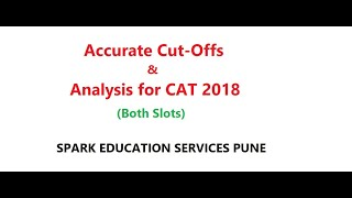 CAT 2018 Accurate Cut-Offs & Analysis (Slot 1 & Slot 2) by SPARK -Leading MBA Prep Institute of Pune