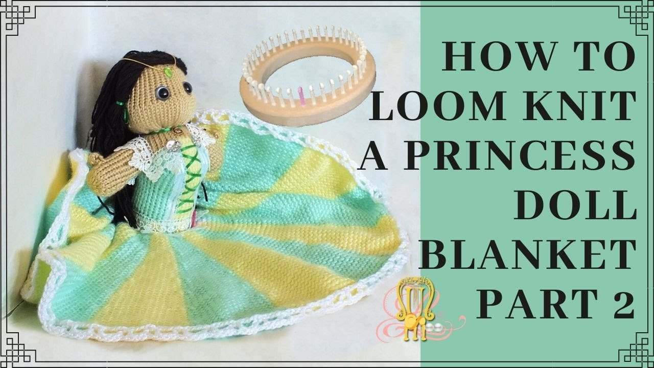 How To Loom Knit Princess Doll Blanket Part 2 Youtube