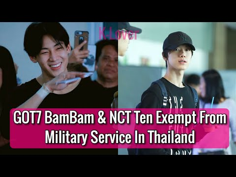GOT7 BamBam & NCT Ten Both Exempt From Thailand Military Service (Reasons Explained)