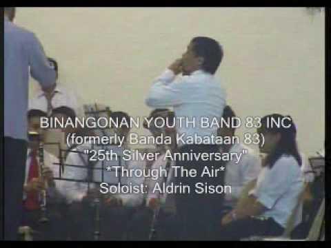 THROUGH THE AIR Soloist: Aldrin Sison BINANGONAN YOUTH BAND 83 INC