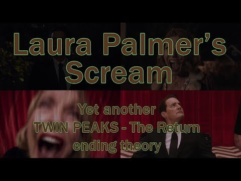 Laura Palmer's Scream (Yet another Twin Peaks The Return ending theory)
