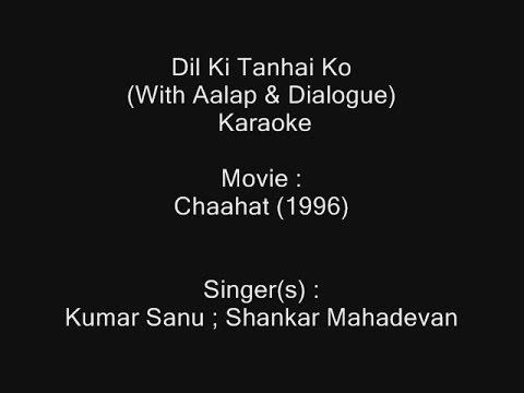 Dil Ki Tanhai Ko (With Aalap & Dialog) - Karaoke - Chaahat - Kumar Sanu ; Shankar Mahadevan - Ver-1