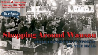 video thumbnail: Shopping Around Wausau: Our 1st History Speaks of 2021!