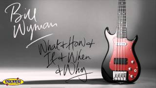 Bill Wyman - What & How & If & When & Why