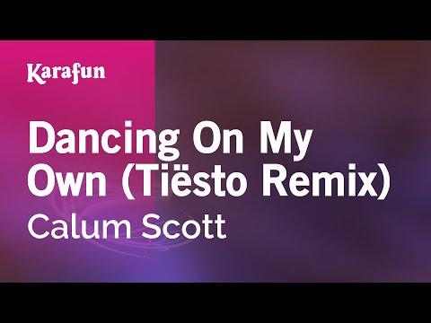 Karaoke Dancing On My Own (Tiësto Remix) - Calum Scott *