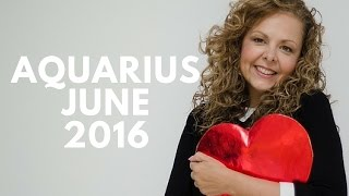Aquarius June 2016 - HARMONIUS RELATIONSHIPS IN LOVE & CAREER
