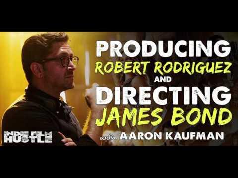 Aaron Kaufman: Producing Robert Rodriguez & Directing James Bond - IFH 100