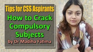 How to Crack CSS Compulsory Subjects   Tips by dr Madiha Fatima